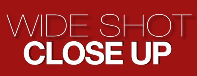 Wide Shot/Close Up – Progress Report
